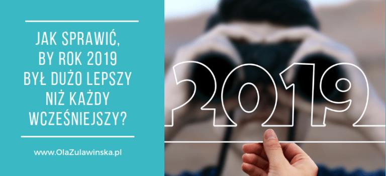 Jak sprawić, by rok 2019 był dużo lepszy niż każdy wcześniejszy?