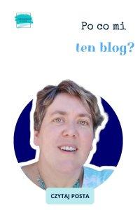 Po co mi ten blog?