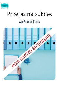 Przepis na sukces wg Briana Tracy – mój nowy projekt