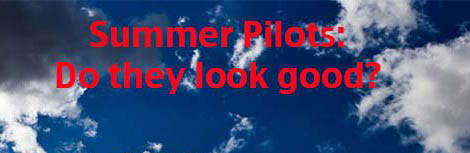 What do you Think of the Summer Pilots?