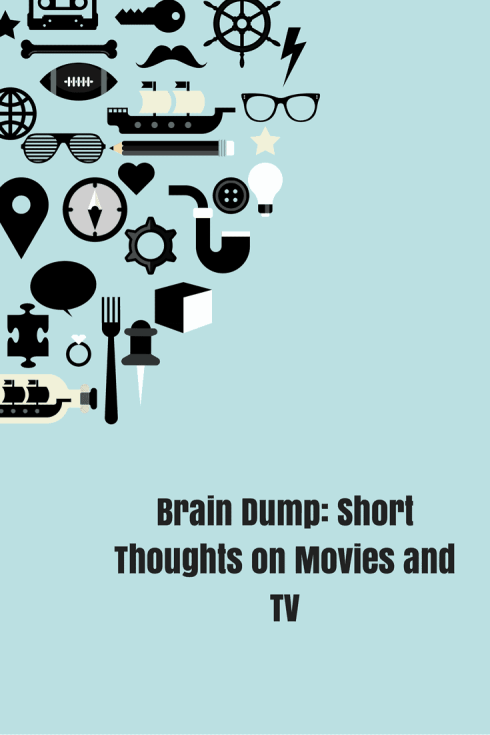 Brain Dump_ Short Thoughts on Movies and