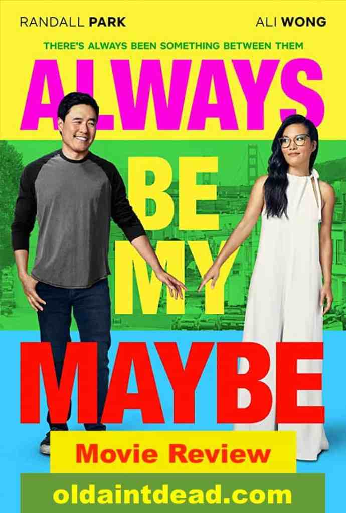 Poster for Always Be My Maybe and review by Old Ain't Dead