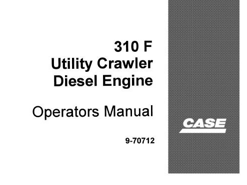 Case 310F Crawler Dozer Diesel Engine Operator's Manual