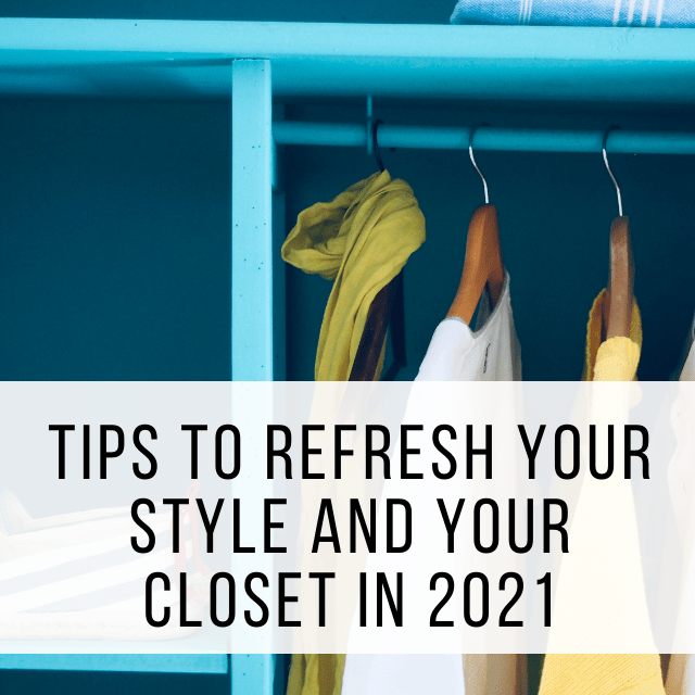Tips to Refesh Your Closet and Your Style in 2021