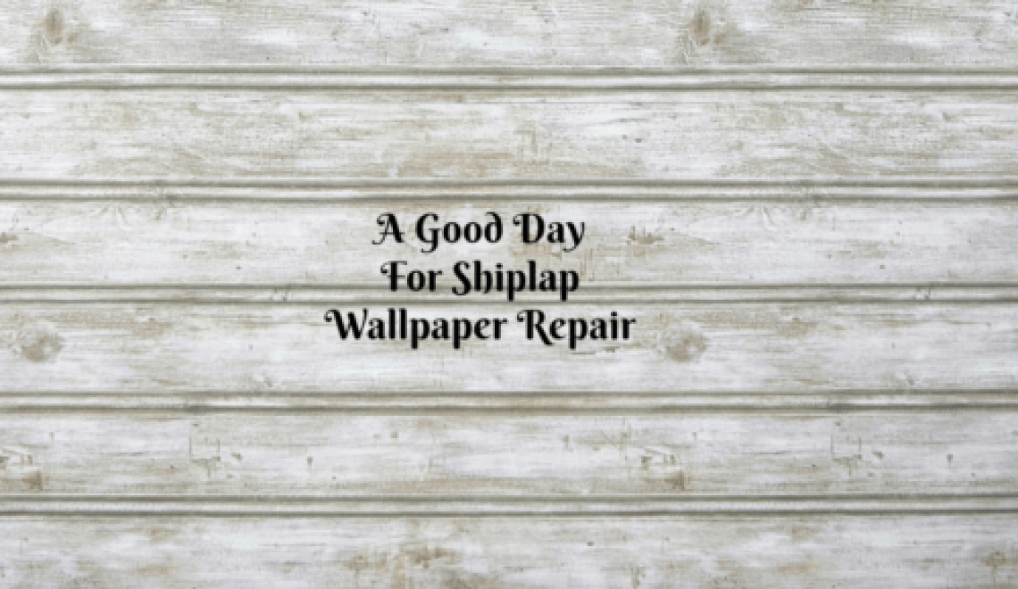 A Good Day For Shiplap Wallpaper Repair