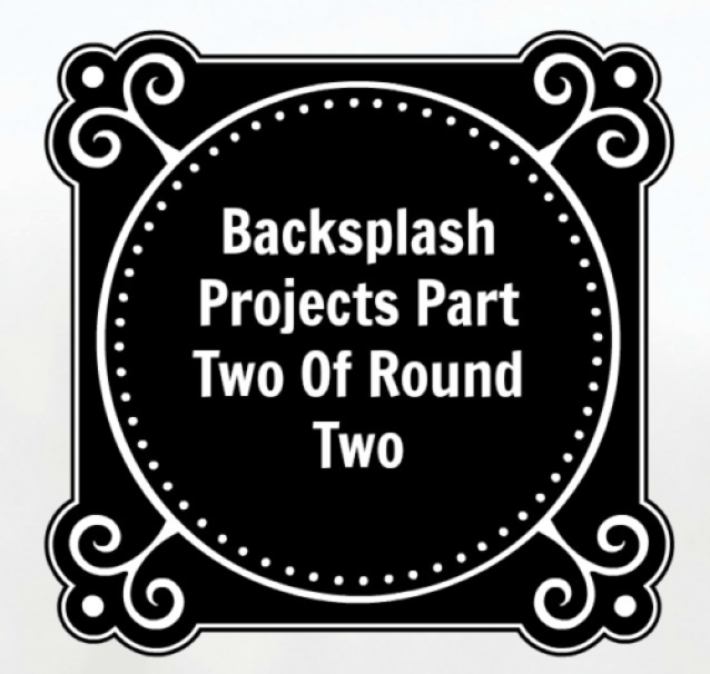 Backsplash Projects Part Two Of Round Two