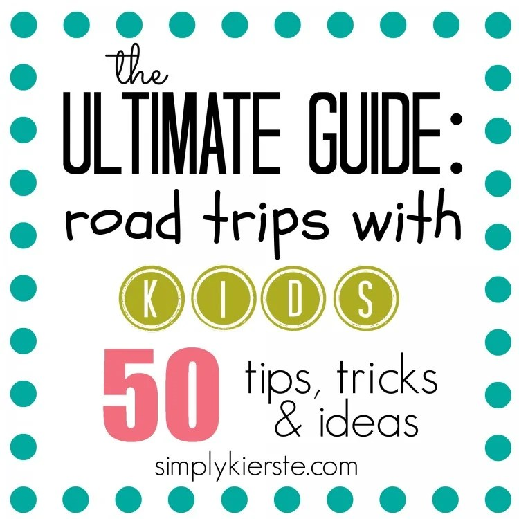ultimate guide to road trips with kids | oldsaltfarm.com