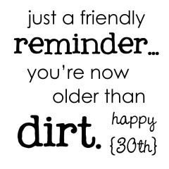 Older That Dirt | 30th Birthday Free Printable | oldsaltfarm.com
