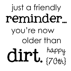 Older That Dirt | 70th Birthday Free Printable | oldsaltfarm.com
