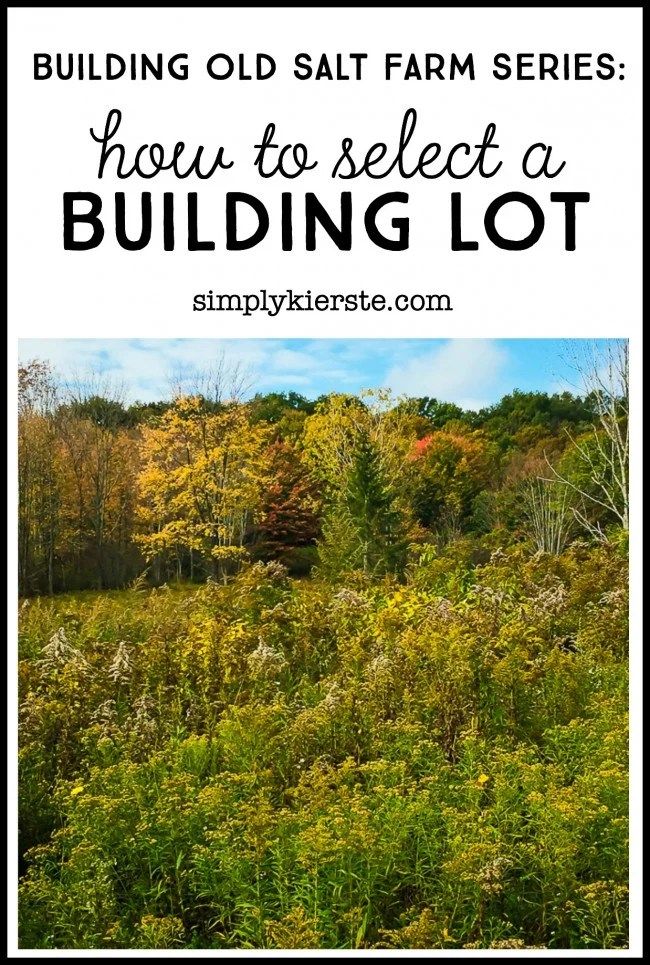 How to Select a Building Lot | Building Old Salt Farm series | oldsaltfarm.com