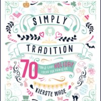 Simply Tradition: 70 Fun & Easy Holiday Ideas for Families by Kierste Wade