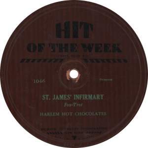 St. James Infirmary, recorded March 1930 by the Harlem Hot Chocolates.