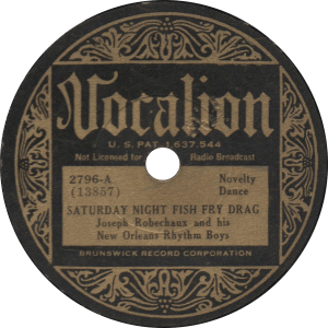 Saturday Night Fish Fry Drag, recorded August 22, 1933 by Joseph Robechaux and his New Orleans Rhythm Boys.