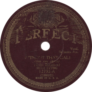 Without That Gal, recorded June 9, 1931 by Ruth Etting. During her ARC period.
