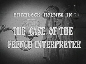 Sherlock Holmes 14 – The Case of the French Interpreter