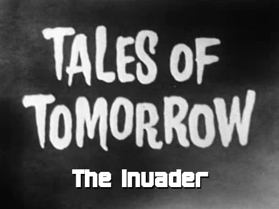 Tales of Tomorrow 14 - The Invader - 1951