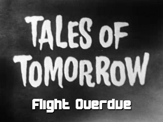 Tales of Tomorrow 26 - Flight Overdue - 1952