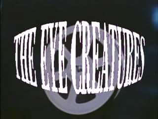 The Eye Creatures - 1965