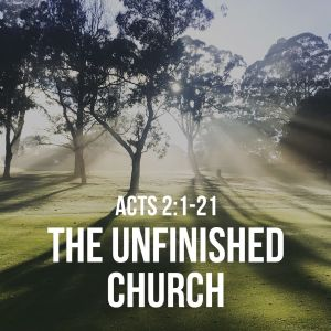 The Unfinished Church   Pentecost Sunday