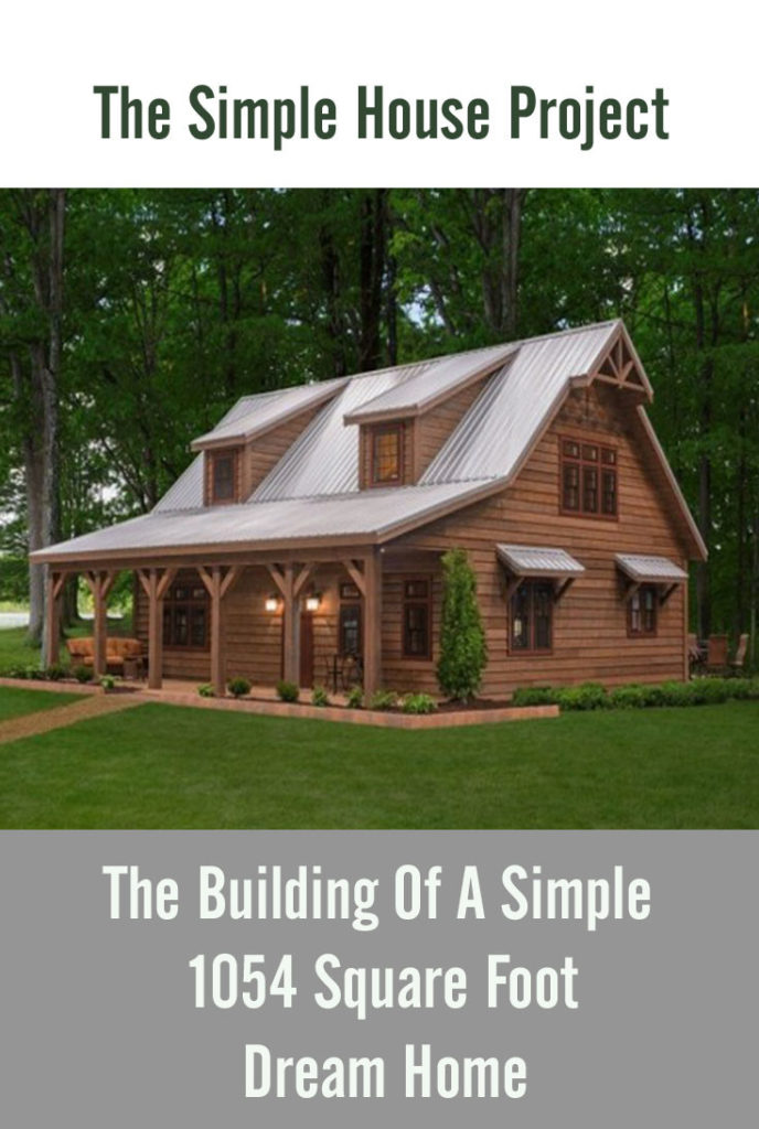 The Simple House Project Building A 1054 Square Foot Home On A Budget