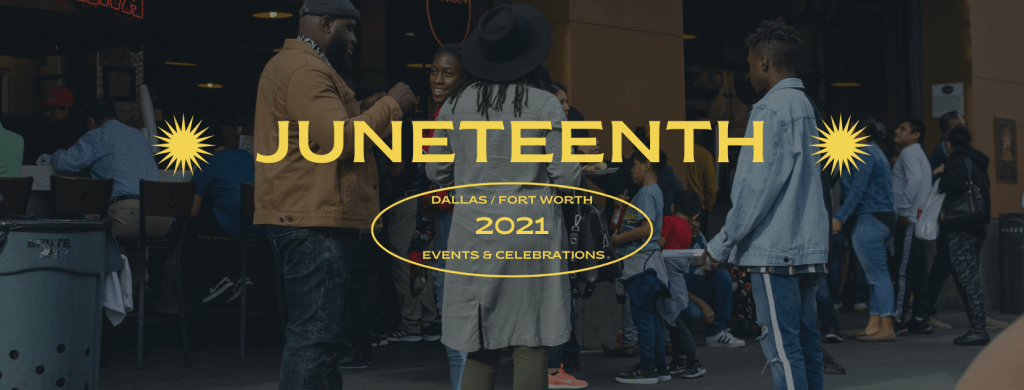 Juneteenth 2021 Dallas Fort Worth, Texas events and celebrations