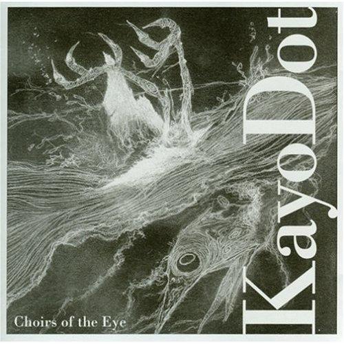 Kayo Dot – Choirs of the Eye (2003)