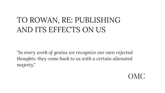 To Rowan, Re: Publishing and Its Effects on Us