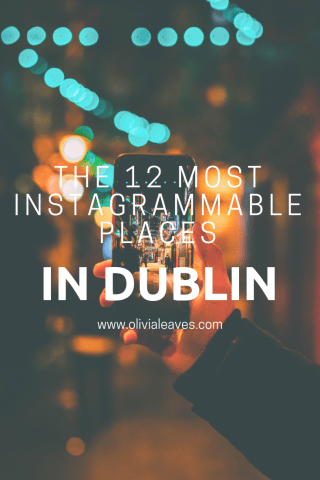 Olivia Leaves | 12 Most Instagrammable Places in Dublin