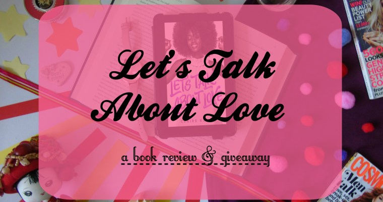 Let's Talk About Love [Book Review & Giveaway!]