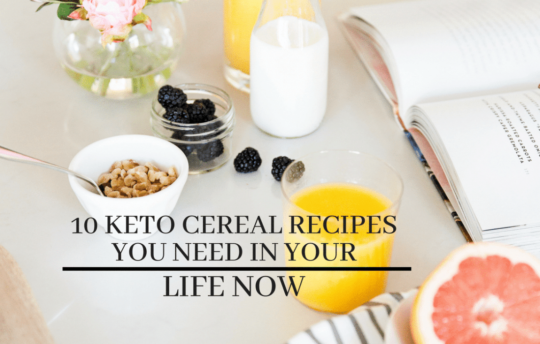 10 Keto Cereal Recipes You Need In Your Life Now