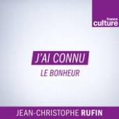 """France Culture - """"J'ai connu le bonheur"""", une émission de JC Rufin"""