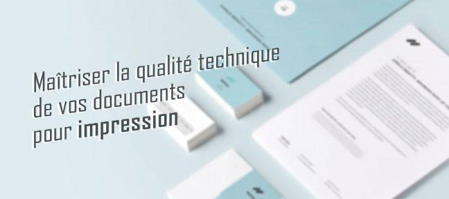 Maîtriser la qualité technique de vos documents pour impression