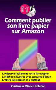 Comment publier son livre papier sur Amazon - Olivier Rebiere & Cristina Rebiere - OlivierRebiere.com