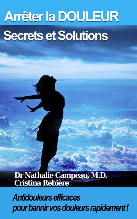 Arrêter la DOULEUR - Secrets et Solutions - Nathalie Campeau - OlivierRebiere.com