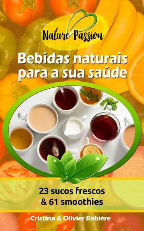 Bebidas naturais para a sua saúde - Cristina Rebiere & Olivier Rebiere - OlivierRebiere.com