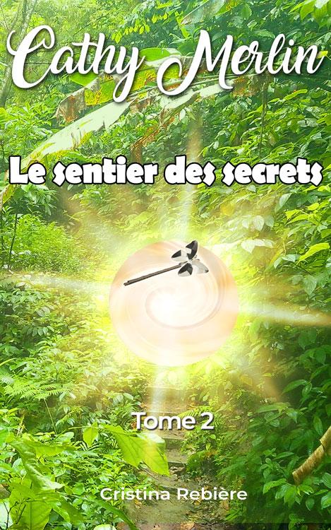 Cathy Merlin: 2. Le sentier des secrets - Cristina Rebiere - OlivierRebiere.com