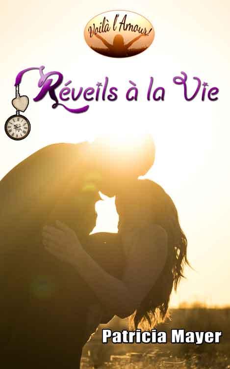 Réveils à la vie - Voilà l'Amour! - Patricia Mayer - OlivirRebiere.com