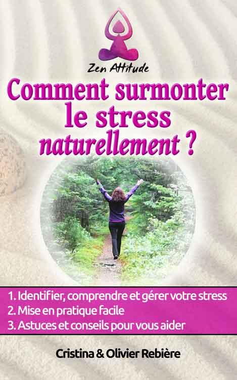 Comment surmonter le stress naturellement - Cristina Rebiere & Olivier Rebiere - OlivierRebiere.com