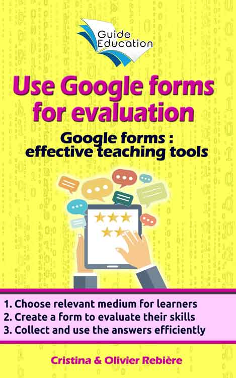 Use Google forms for evaluation - Guide Education - Cristina Rebiere & Olivier Rebiere - OlivierRebiere.com