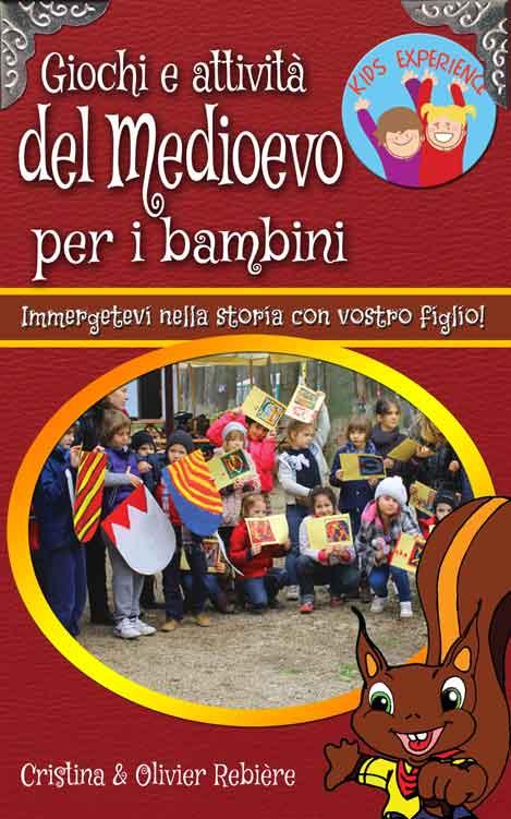 Giochi e attività del Medioevo per i bambini - Kids Experience - Cristina Rebiere & Olivier Rebiere