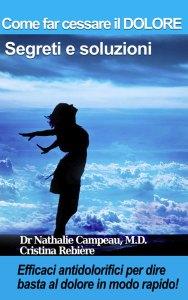 Come far cessare il DOLORE - Segreti e soluzioni - Nathalie Campeau & Cristina Rebiere