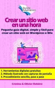 Crear un sitio web en una hora - Guide Education - Cristina Rebiere & Olivier Rebiere