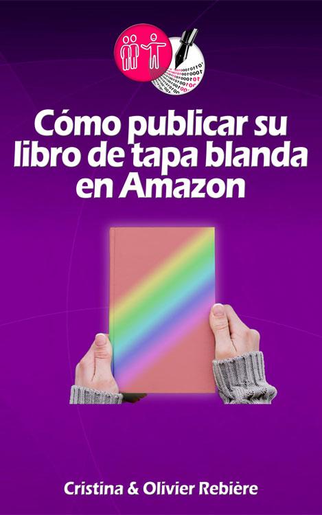 Cómo publicar su libro de tapa blanda en Amazon - Cristina Rebiere & Olivier Rebiere