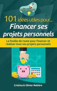 101 idées utiles pour... Financer ses projets personnels - entrepreneur - Cristina Rebiere & Olivier Rebiere