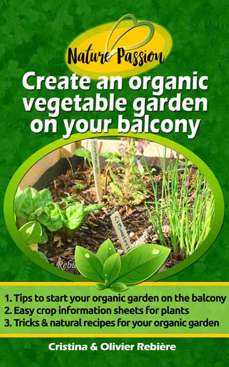 Create an organic vegetable garden on your balcony - Nature Passion - Cristina Rebiere & Olivier Rebiere