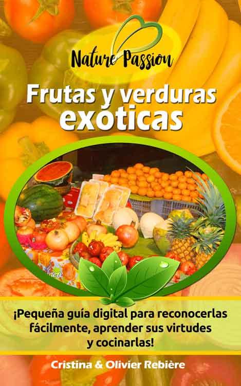 Frutas y verduras exóticas - Nature Passion - Cristina Rebiere & Olivier Rebiere