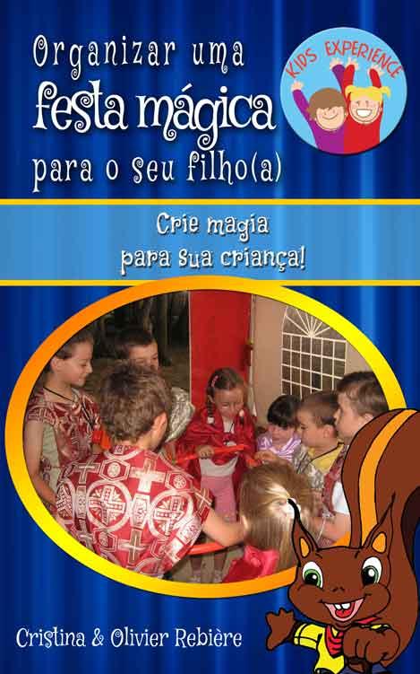 Organizar uma festa mágica para o seu filho(a) - Kids Experience - Cristina Rebiere & Olivier Rebiere