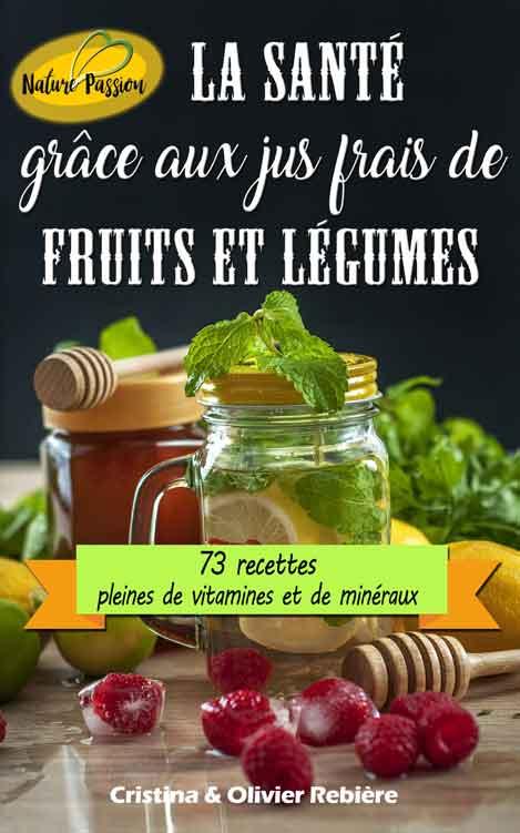 La santé grâce aux jus frais de fruits et légumes - Nature Passion - Cristina Rebiere & Olivier Rebiere