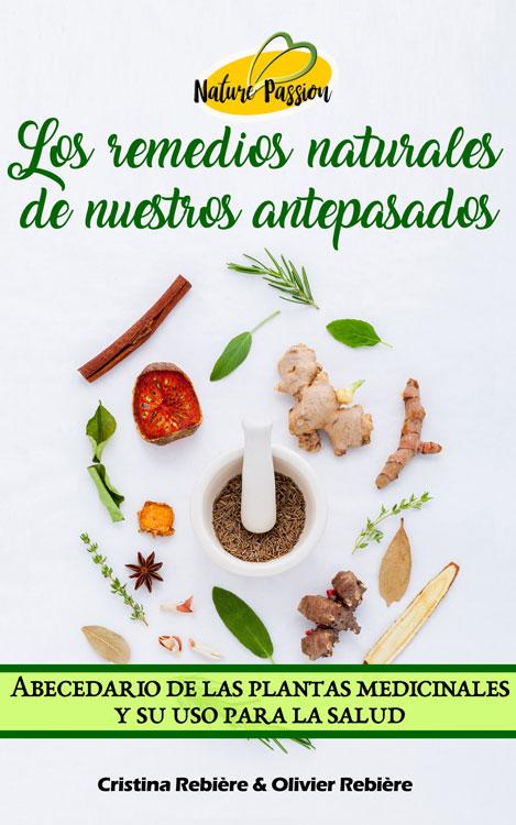 Los remedios naturales de nuestros antepasados - Nature Passion - Cristina Rebiere & Olivier Rebiere