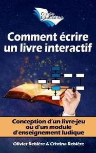 Comment écrire un livre interactif - Guide Education - Olivier Rebiere & Cristina Rebiere